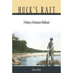 Hucks Raft A History Of American Childhood By Steven Mintz Was Book That Took Me Long Time To Read Not Because I Didnt Like It Or