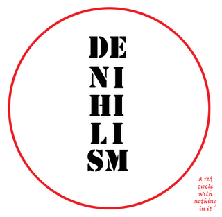 believe in nothing, not even nothing - support denhihism