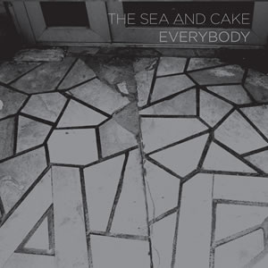 The Sea And Cake -- Everybody