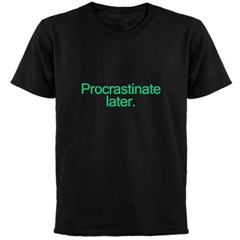 t-shirt that says Procrastinate later.