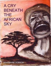 A CRY BENEATH THE AFRICAN SKY