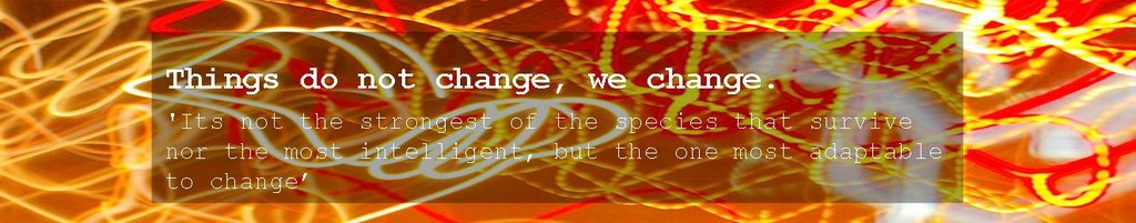 Things do not change, we change.